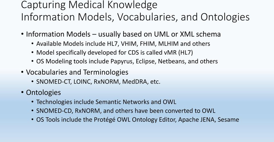 Eclipse, Netbeans, and others Vocabularies and Terminologies SNOMED-CT, LOINC, RxNORM, MedDRA, etc.