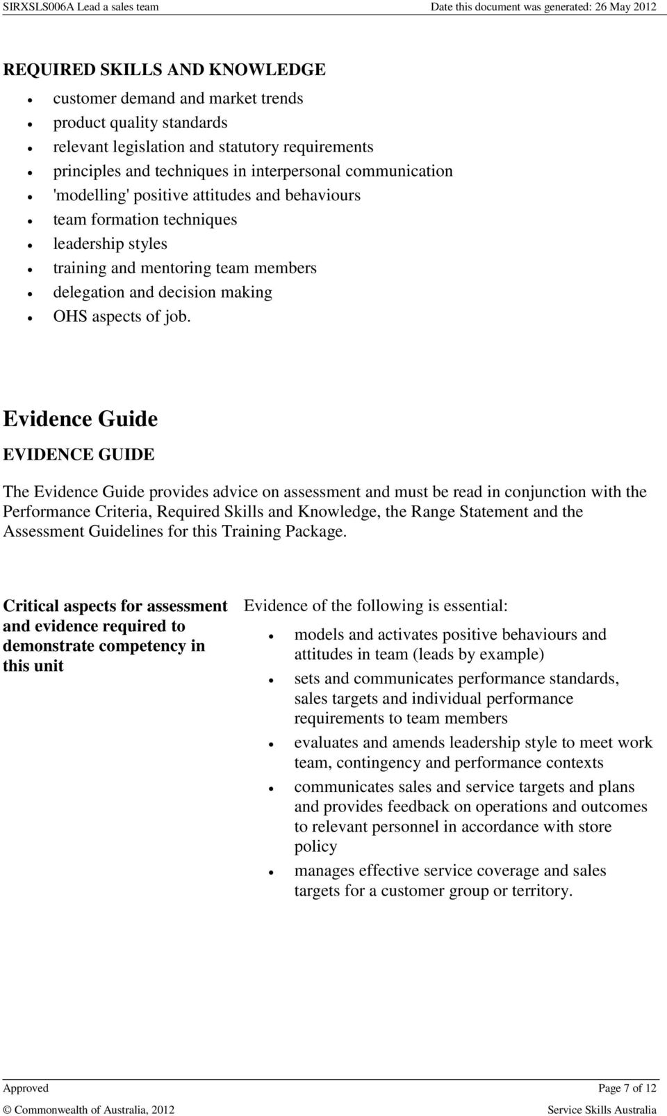 Evidence Guide EVIDENCE GUIDE The Evidence Guide provides advice on assessment and must be read in conjunction with the Performance Criteria, Required Skills and Knowledge, the Range Statement and