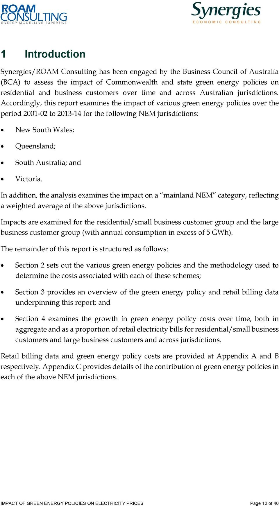 Accordingly, this report examines the impact of various green energy policies over the period 2001-02 to 2013-14 for the following NEM jurisdictions: New South Wales; Queensland; South Australia; and