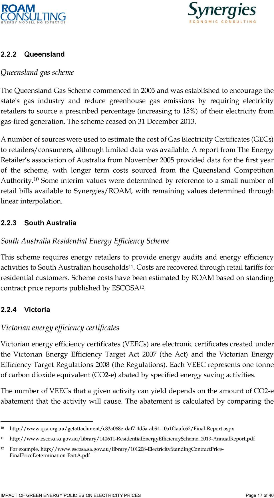 A number of sources were used to estimate the cost of Gas Electricity Certificates (GECs) to retailers/consumers, although limited data was available.