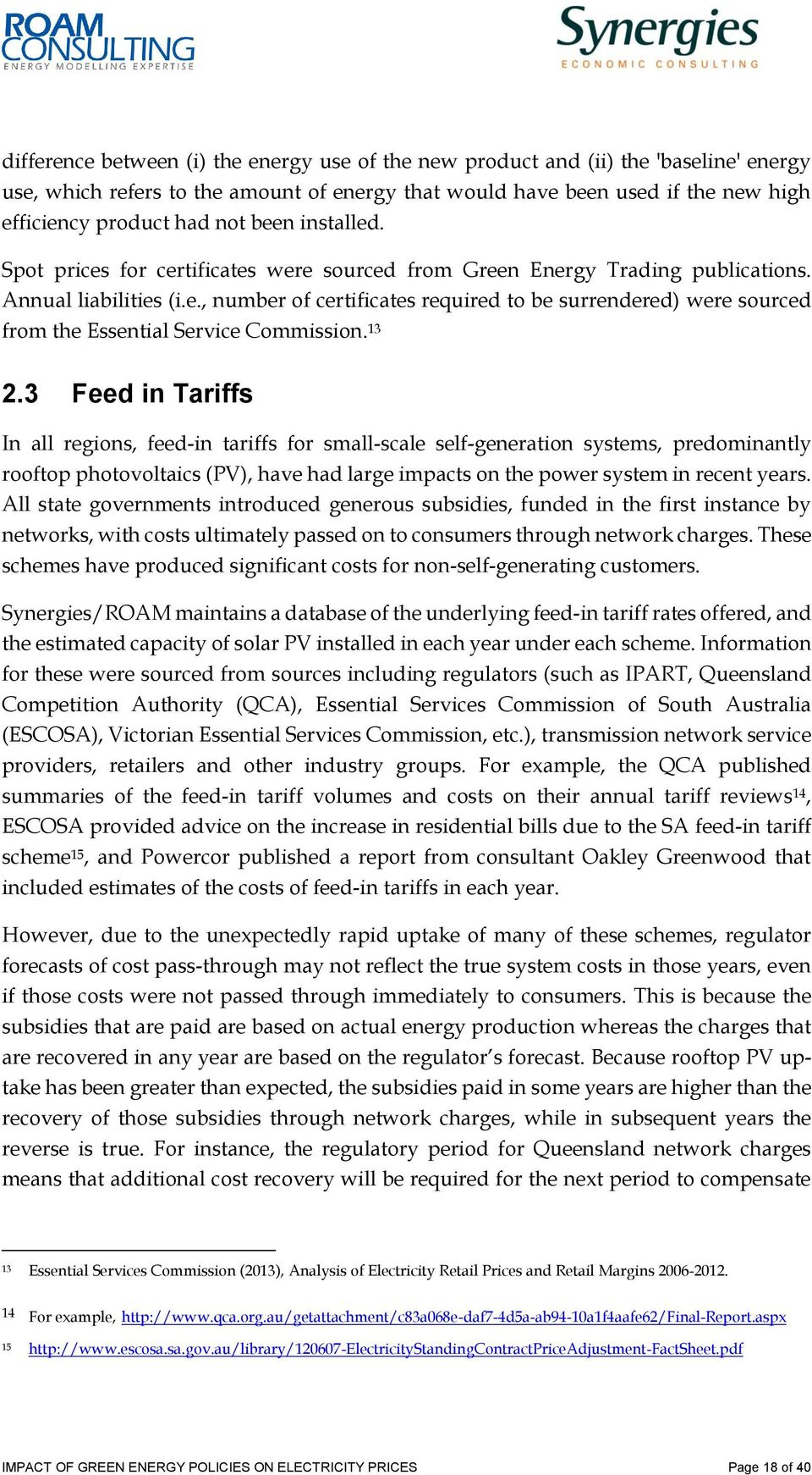 13 2.3 Feed in Tariffs In all regions, feed-in tariffs for small-scale self-generation systems, predominantly rooftop photovoltaics (PV), have had large impacts on the power system in recent years.