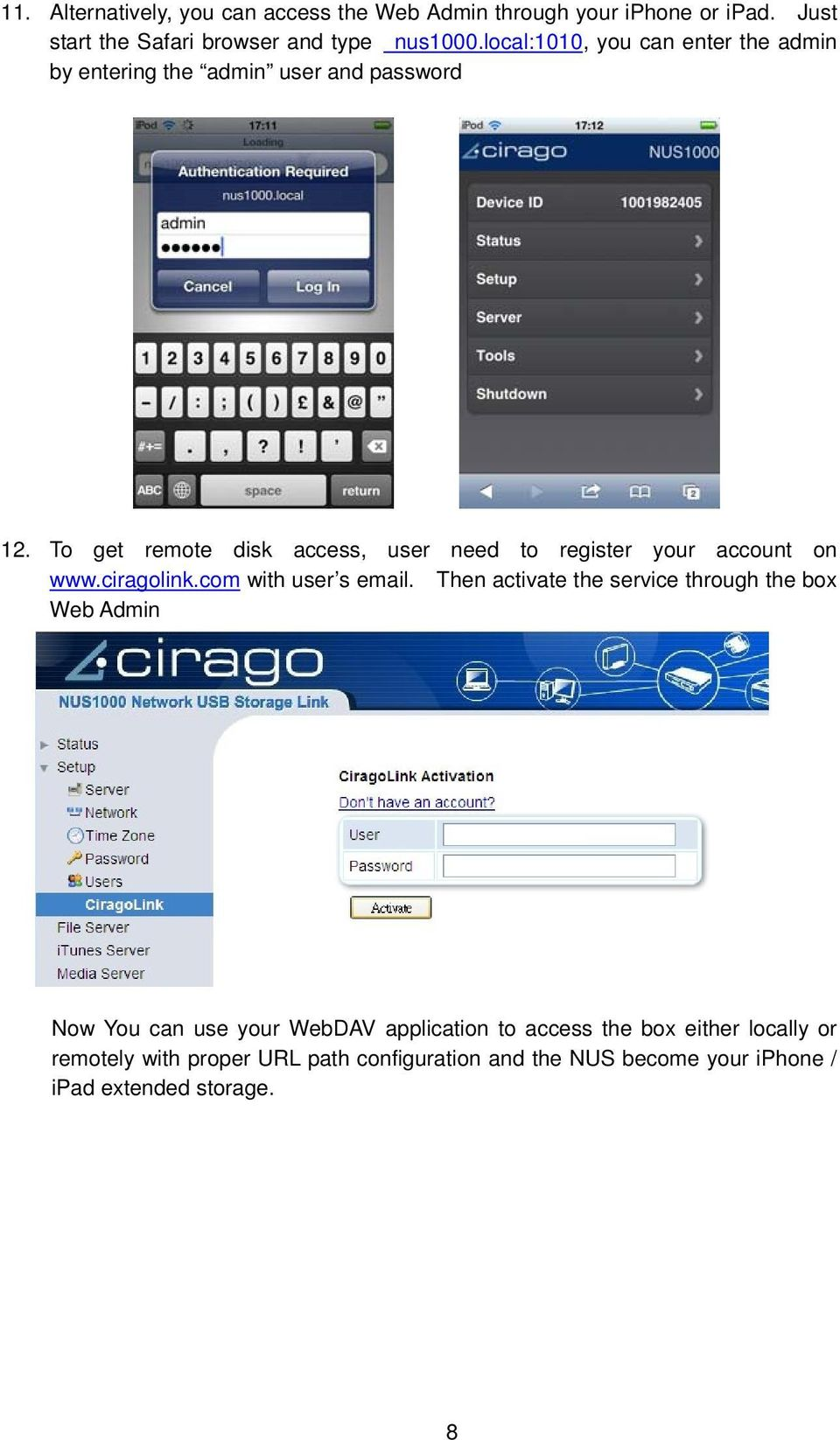 To get remote disk access, user need to register your account on www.ciragolink.com with user s email.