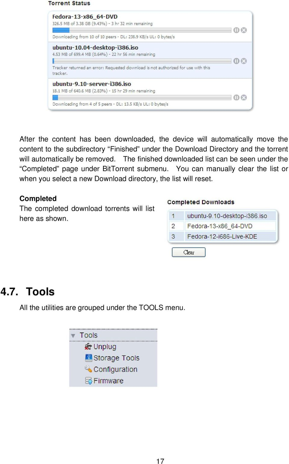 The finished downloaded list can be seen under the Completed page under BitTorrent submenu.