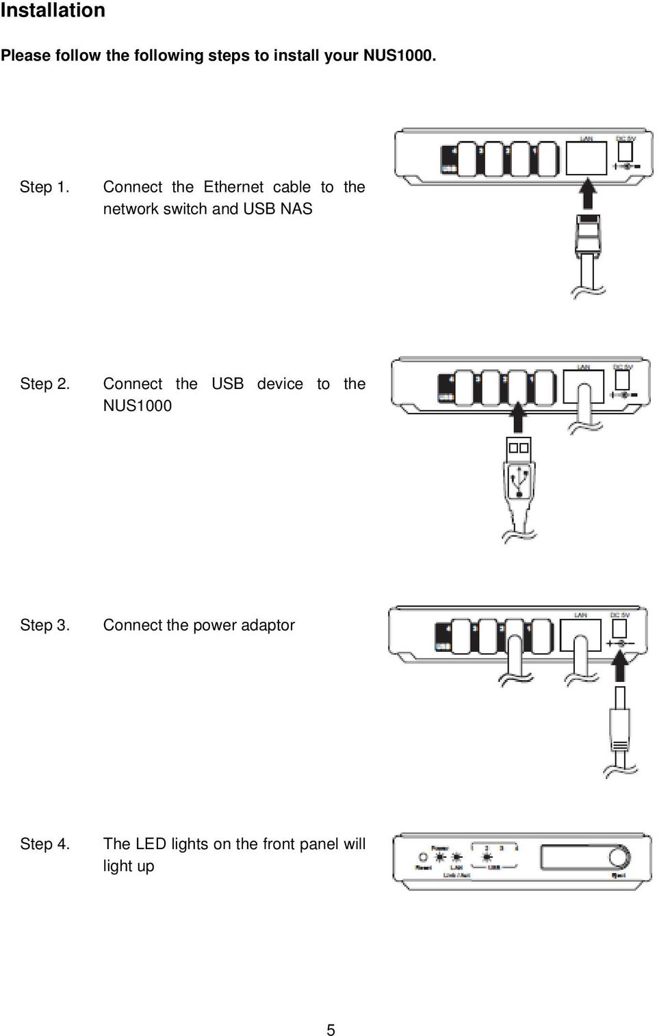 Connect the Ethernet cable to the network switch and USB NAS Step 2.