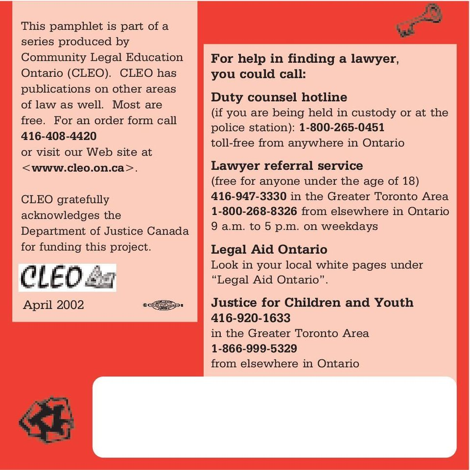 April 2002 For help in finding a lawyer, you could call: Duty counsel hotline (if you are being held in custody or at the police station): 1-800-265-0451 toll-free from anywhere in Ontario Lawyer
