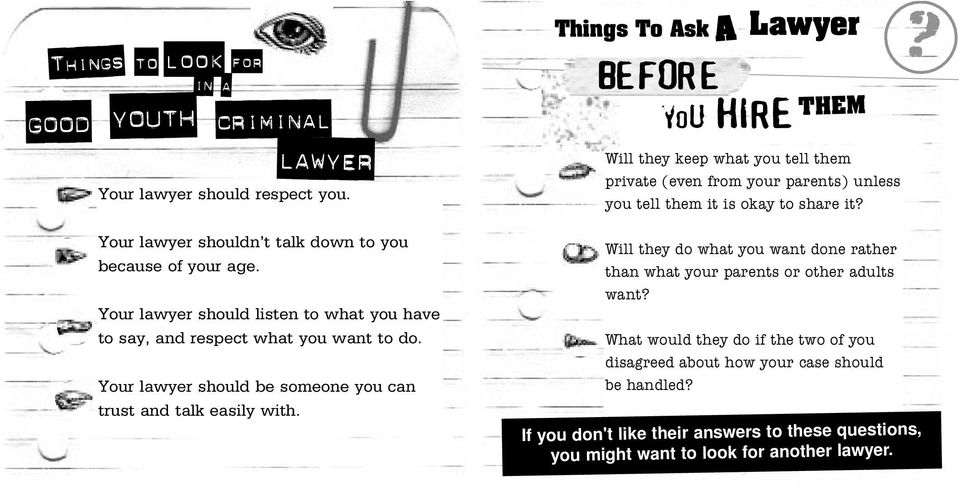 Things To Ask A BEFORE you HIRE Lawyer THEM Will they keep what you tell them private (even from your parents) unless you tell them it is okay to share it?