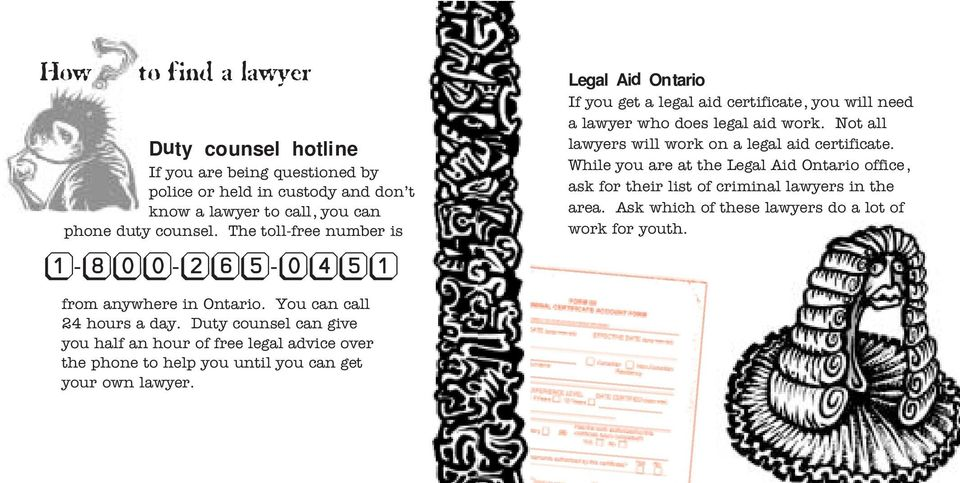 Not all lawyers will work on a legal aid certificate. While you are at the Legal Aid Ontario office, ask for their list of criminal lawyers in the area.