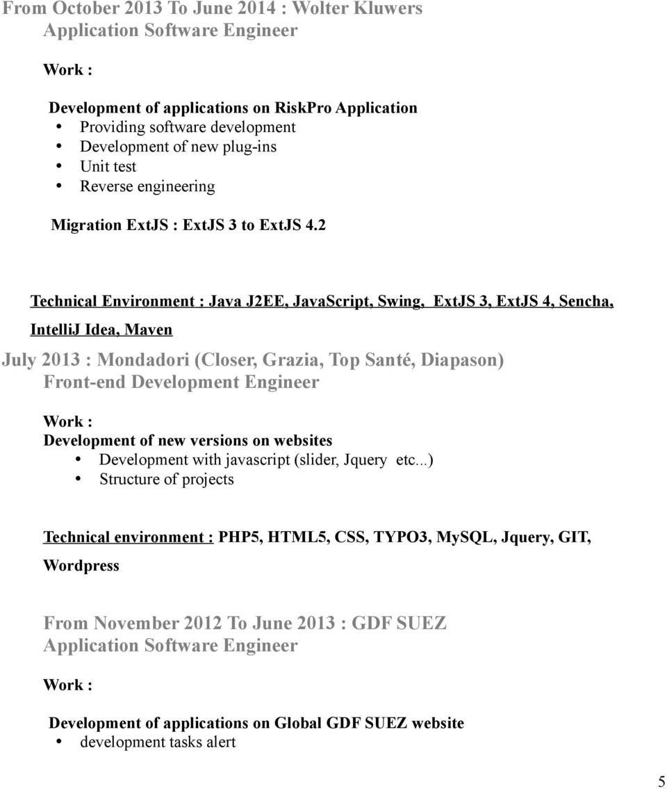 2 Technical Environment : Java J2EE, JavaScript, Swing, ExtJS 3, ExtJS 4, Sencha, IntelliJ Idea, Maven July 2013 : Mondadori (Closer, Grazia, Top Santé, Diapason) Front-end Development Engineer
