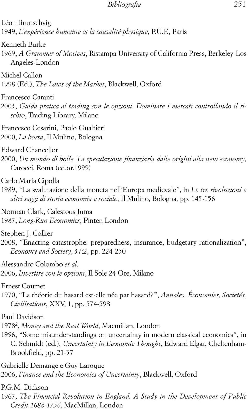 ), The Laws of the Market, Blackwell, Oxford Francesco Caranti 2003, Guida pratica al trading con le opzioni.