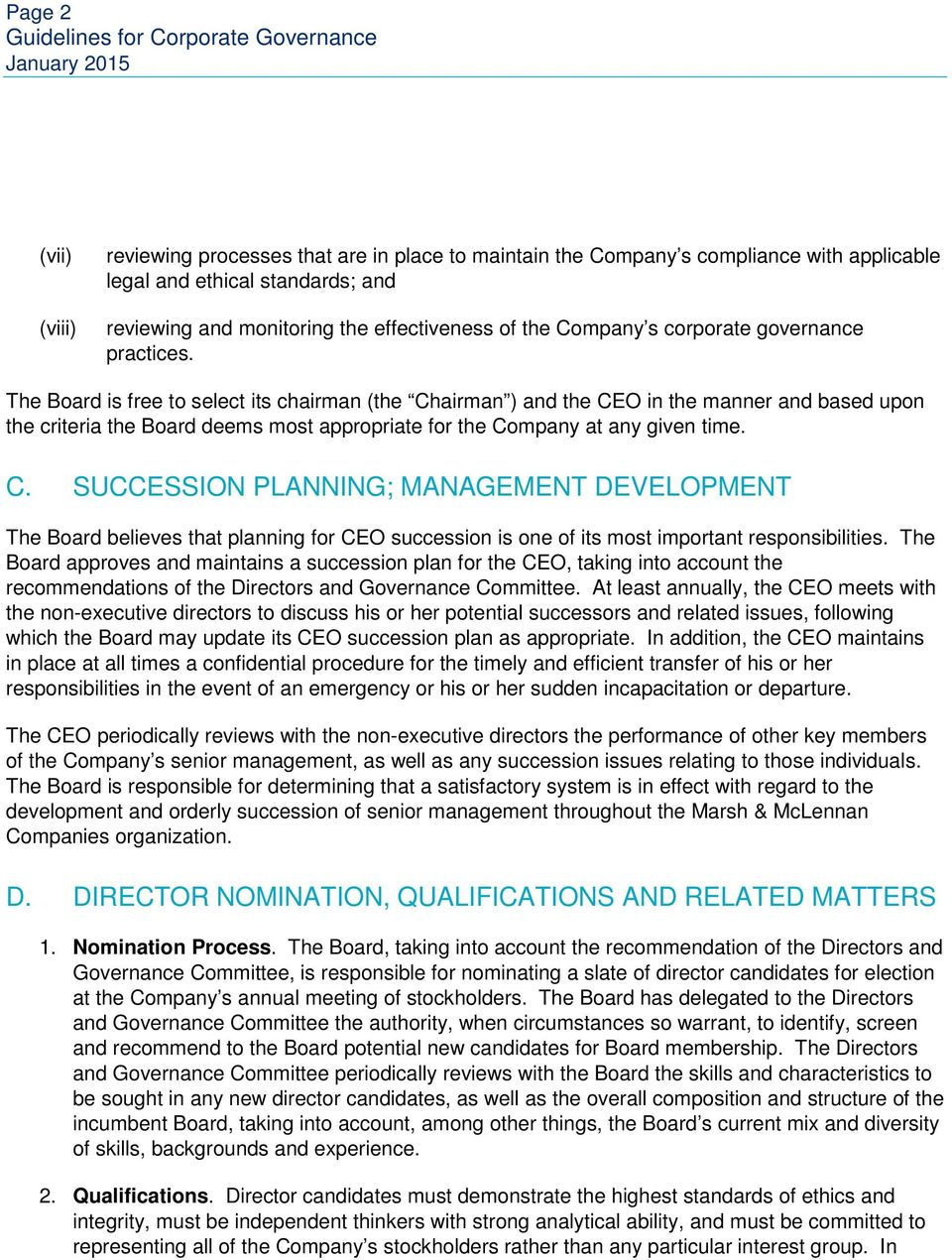 The Board is free to select its chairman (the Chairman ) and the CEO in the manner and based upon the criteria the Board deems most appropriate for the Company at any given time. C. SUCCESSION PLANNING; MANAGEMENT DEVELOPMENT The Board believes that planning for CEO succession is one of its most important responsibilities.