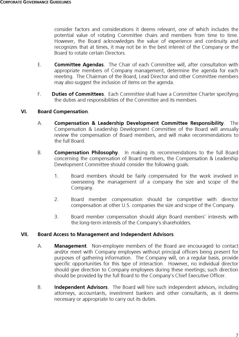 Committee Agendas. The Chair of each Committee will, after consultation with appropriate members of Company management, determine the agenda for each meeting.