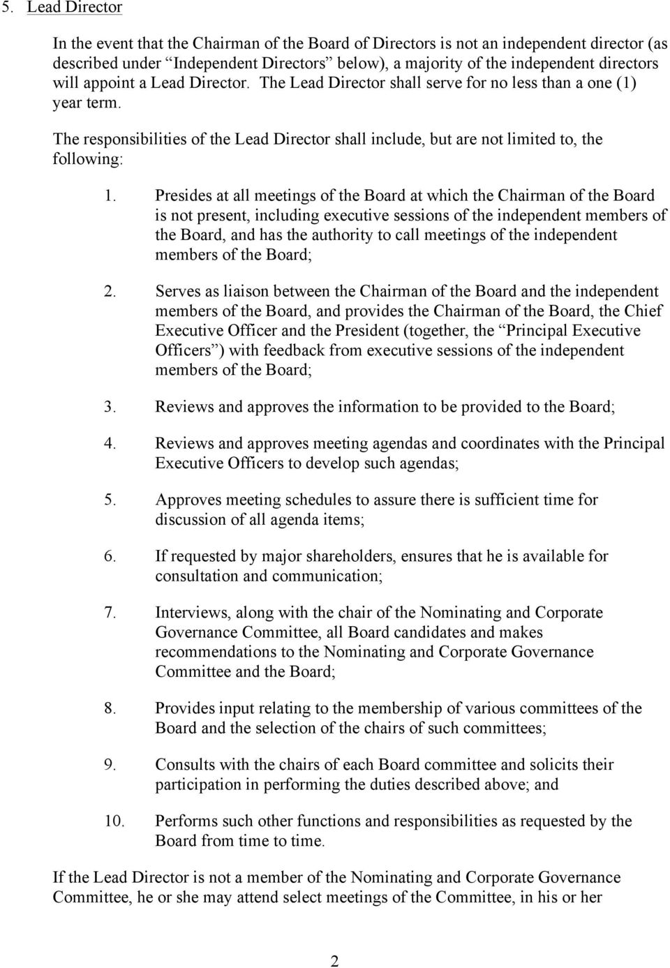 Presides at all meetings of the Board at which the Chairman of the Board is not present, including executive sessions of the independent members of the Board, and has the authority to call meetings