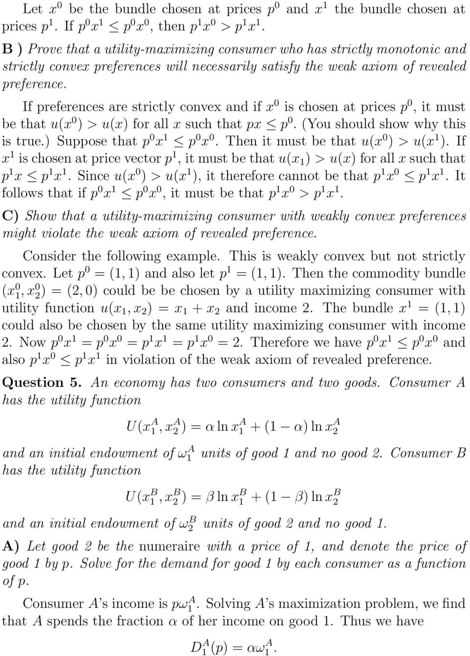 If preferences are strictly convex and if x 0 is chosen at prices p 0, it must be that u(x 0 ) > u(x) for all x such that px p 0. (You should show why this is true.) Suppose that p 0 x 1 p 0 x 0.