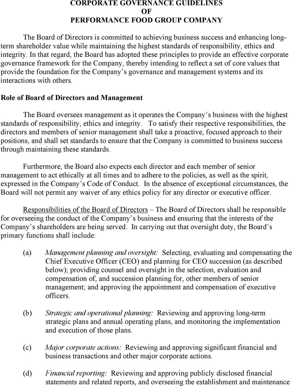 In that regard, the Board has adopted these principles to provide an effective corporate governance framework for the Company, thereby intending to reflect a set of core values that provide the