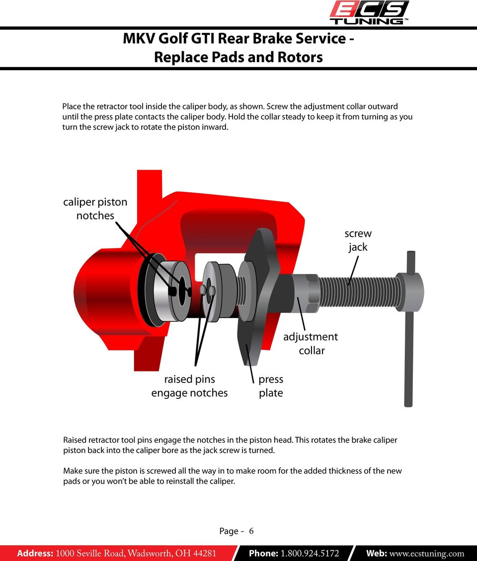 caliper piston notches screw jack adjustment collar raised pins engage notches press plate Raised retractor tool pins engage the notches in the piston head.