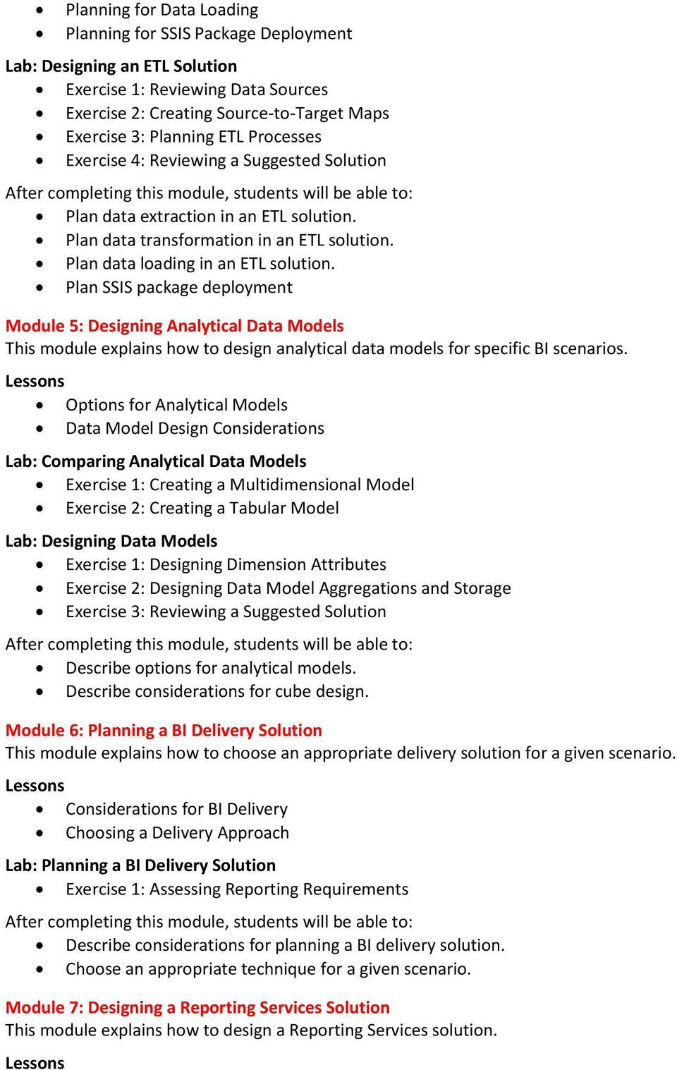 Plan SSIS package deployment Module 5: Designing Analytical Data Models This module explains how to design analytical data models for specific BI scenarios.