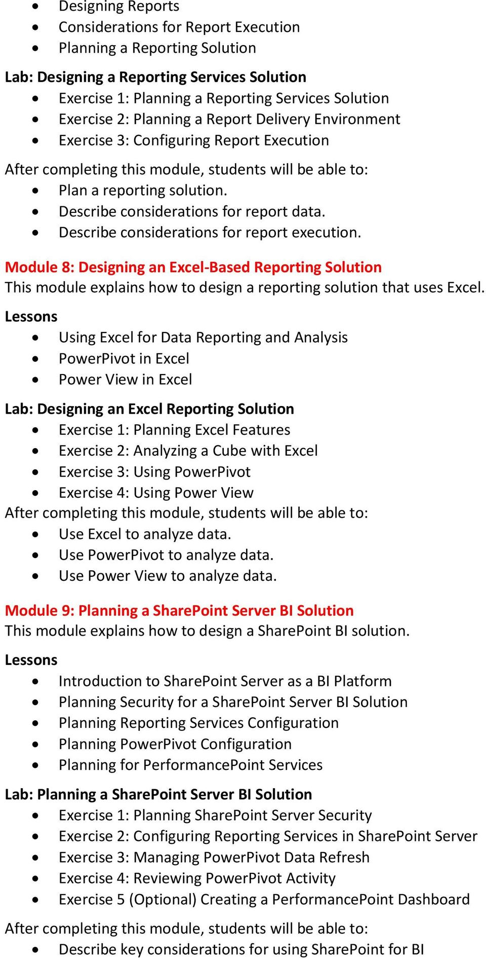 Module 8: Designing an Excel-Based Reporting Solution This module explains how to design a reporting solution that uses Excel.