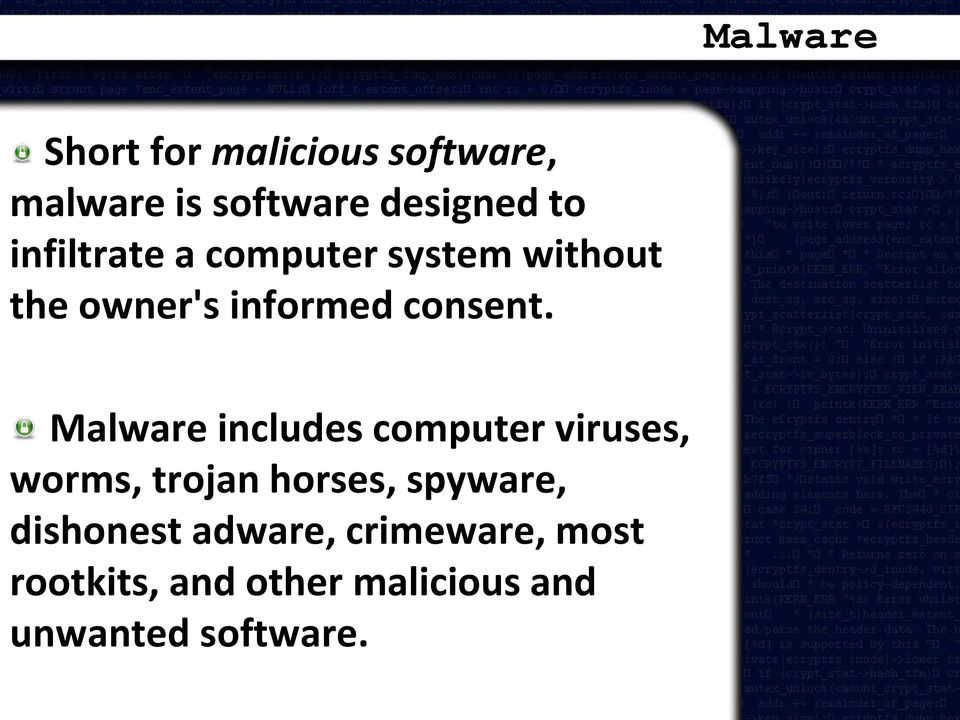 Malware includes computer viruses, worms, trojan horses, spyware,
