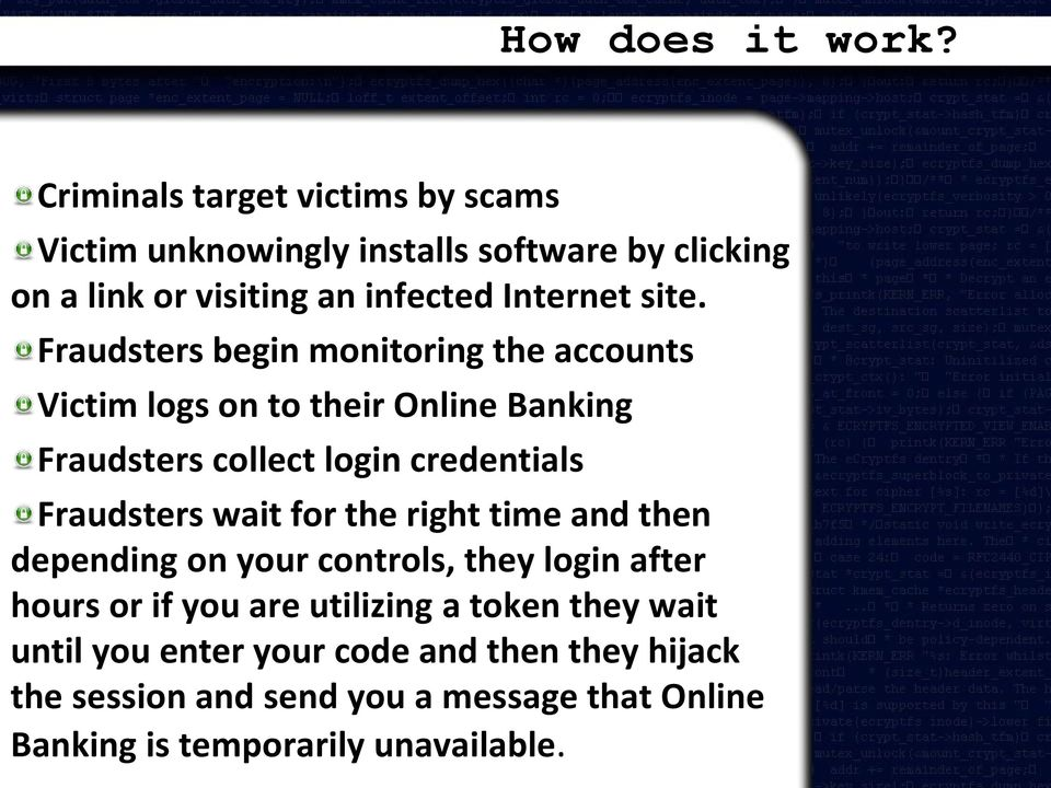Fraudsters begin monitoring the accounts Victim logs on to their Online Banking Fraudsters collect login credentials Fraudsters wait
