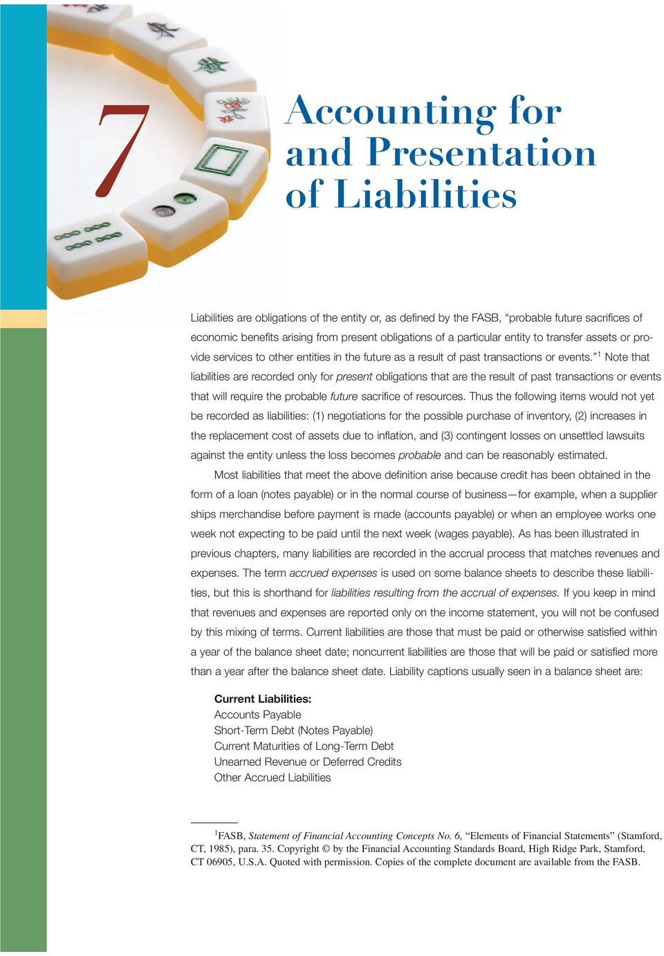 1 Note that liabilities are recorded only for present obligations that are the result of past transactions or events that will require the probable future sacrifice of resources.