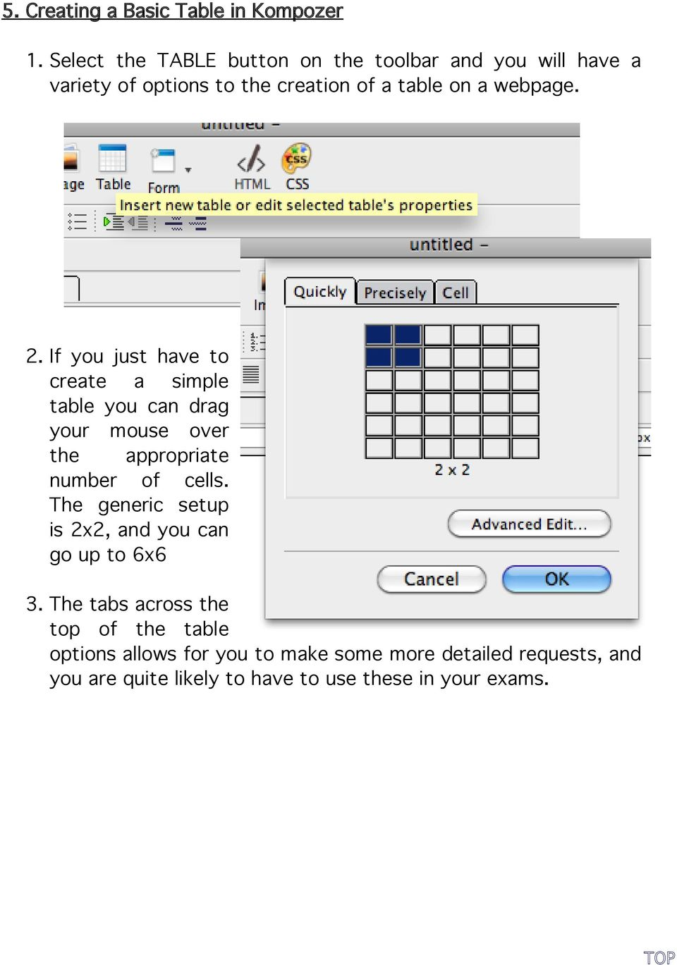 2. If you just have to create a simple table you can drag your mouse over the appropriate number of cells.