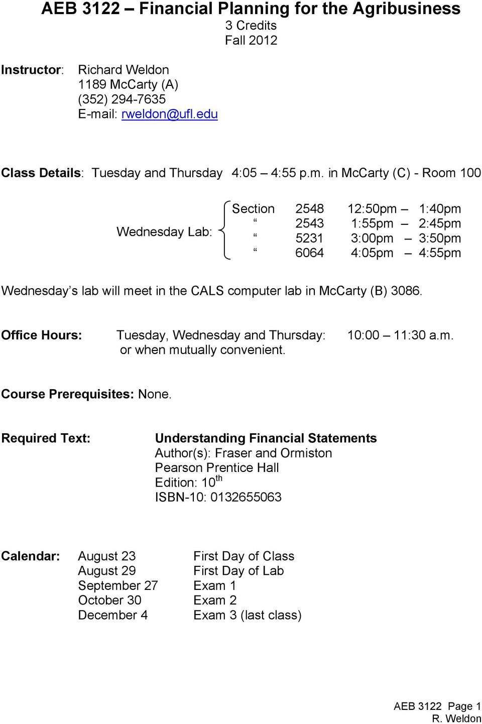 Office Hours: Tuesday, Wednesday and Thursday: 10:00 11:30 a.m. or when mutually convenient. Course Prerequisites: None.