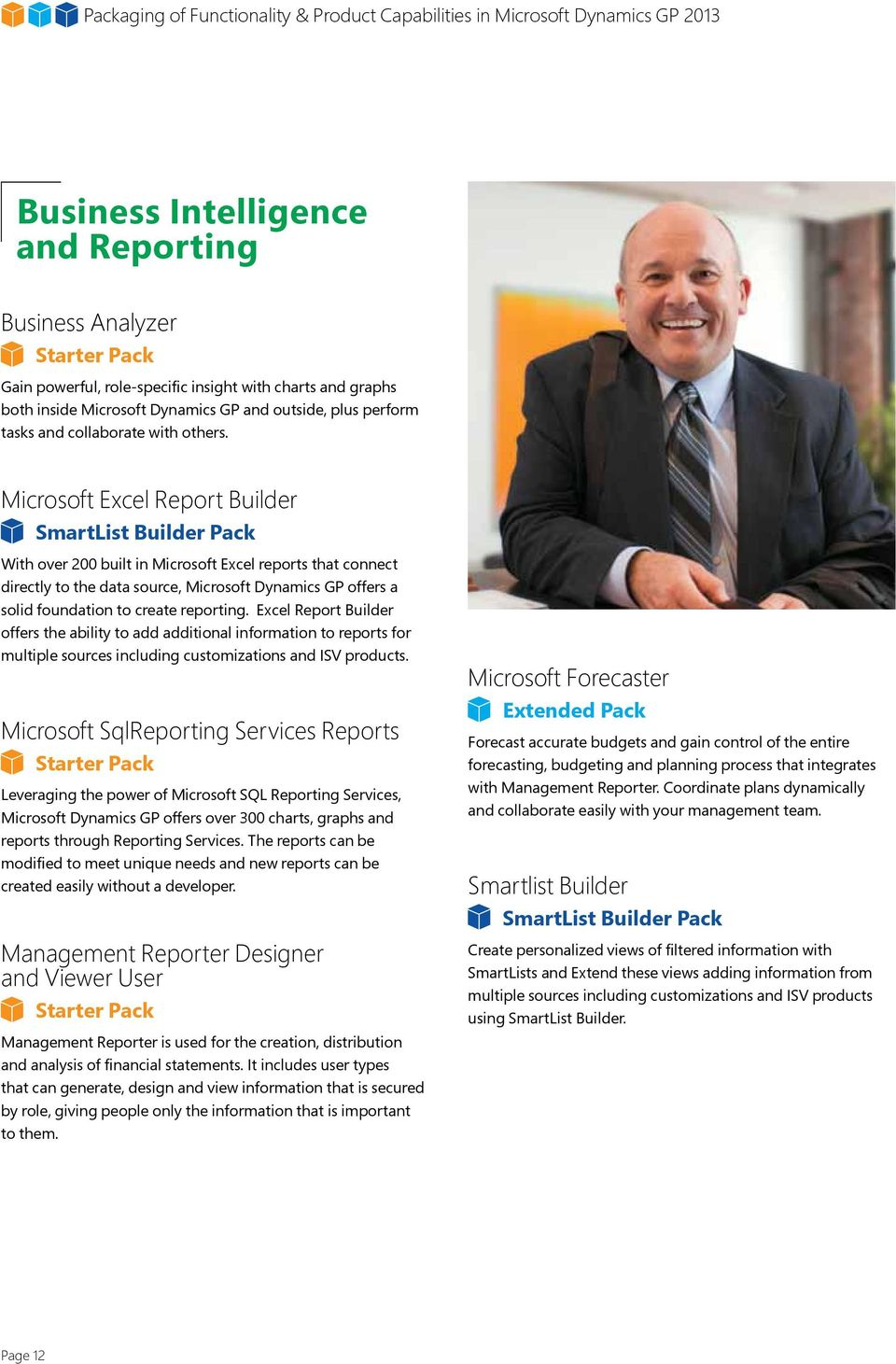 Microsoft Excel Report Builder SmartList Builder Pack With over 200 built in Microsoft Excel reports that connect directly to the data source, Microsoft Dynamics GP offers a solid foundation to