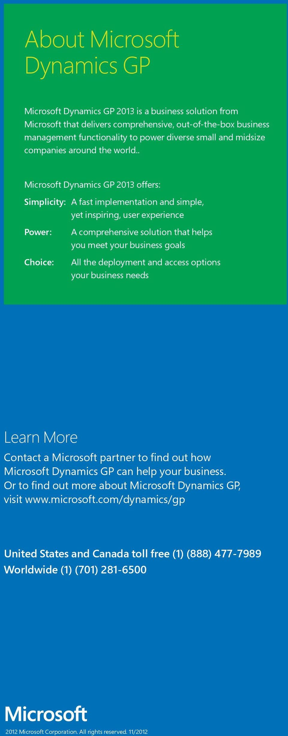 . Microsoft Dynamics GP 2013 offers: Simplicity: A fast implementation and simple, yet inspiring, user experience Power: Choice: A comprehensive solution that helps you meet your business goals All