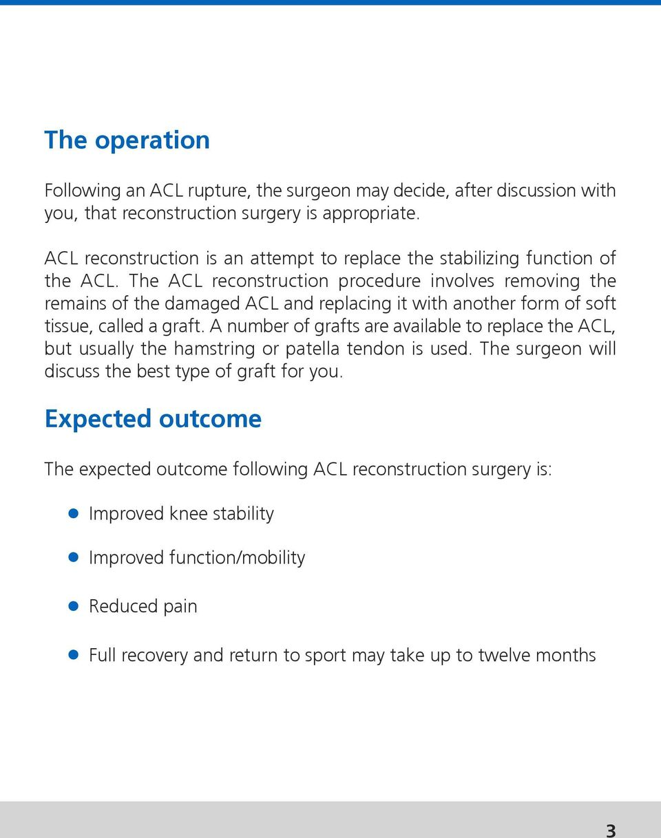 The ACL reconstruction procedure involves removing the remains of the damaged ACL and replacing it with another form of soft tissue, called a graft.