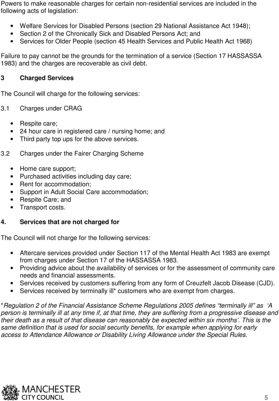termination of a service (Section 17 HASSASSA 1983) and the charges are recoverable as civil debt. 3 Charged Services The Council will charge for the following services: 3.