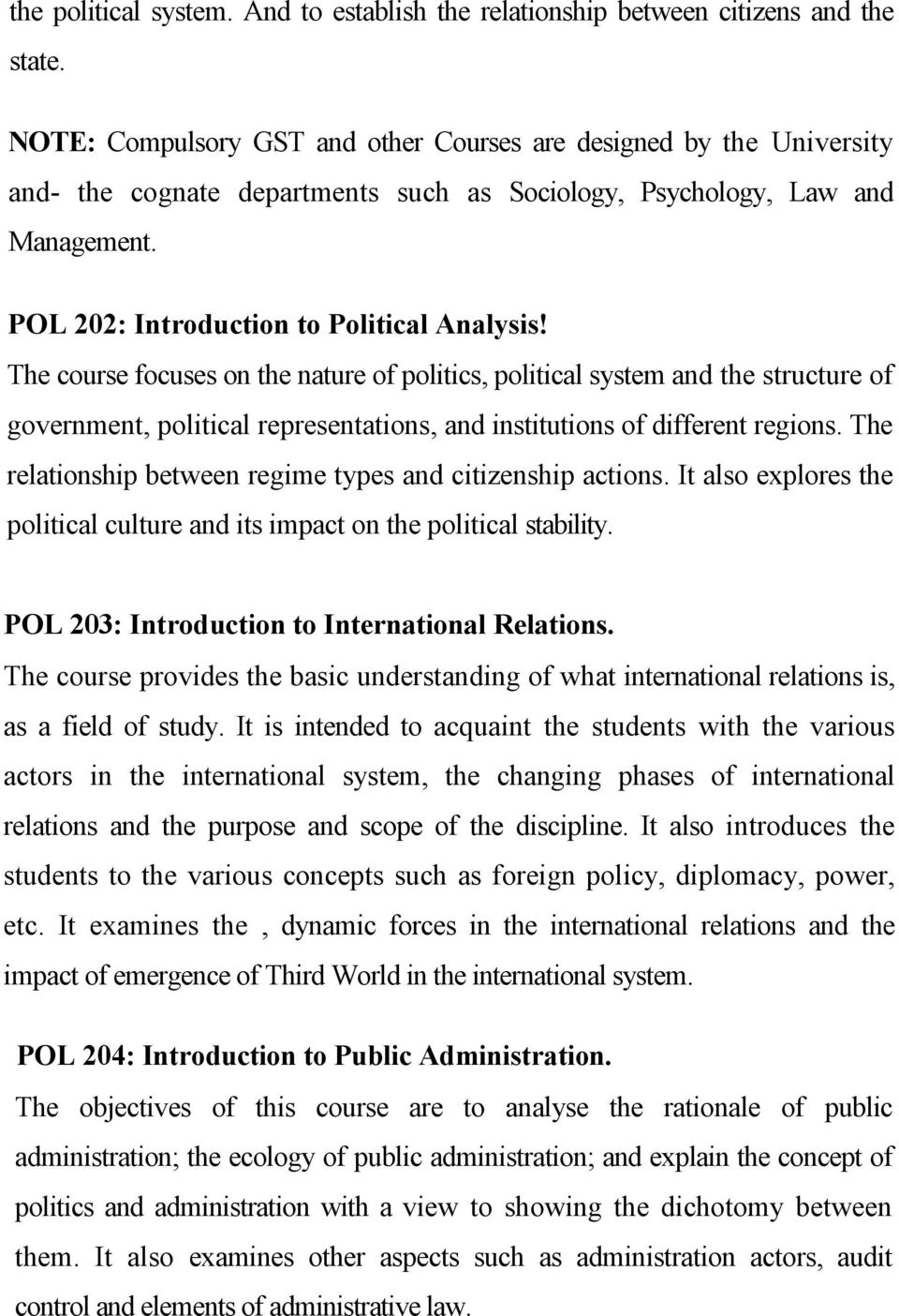 The course focuses on the nature of politics, political system and the structure of government, political representations, and institutions of different regions.