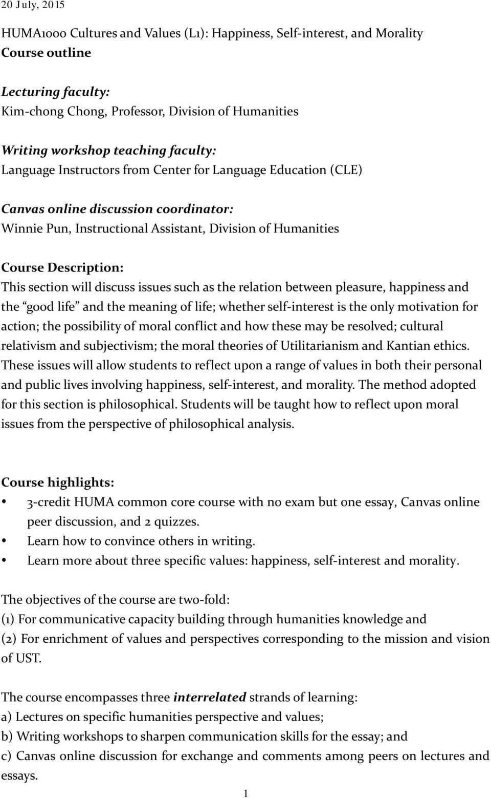 Huma Cultures And Values L Happiness Selfinterest And  Discuss Issues Such As The Relation Between Pleasure Happiness And The  Good Life And The Business Plan Writer Toronto also High School Memories Essay  English Essay On Terrorism