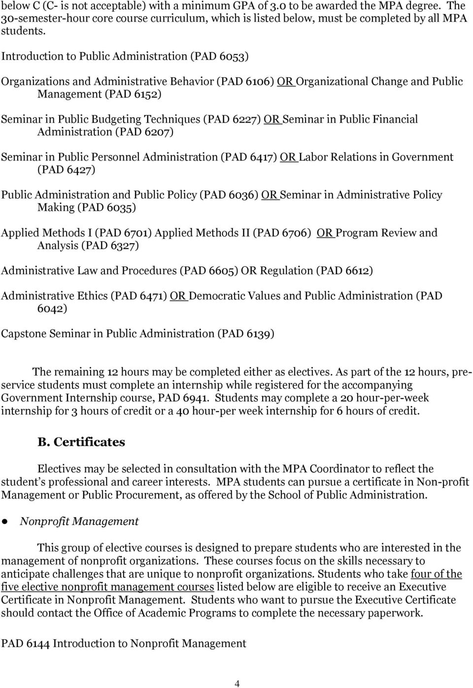 (PAD 6227) OR Seminar in Public Financial Administration (PAD 6207) Seminar in Public Personnel Administration (PAD 6417) OR Labor Relations in Government (PAD 6427) Public Administration and Public