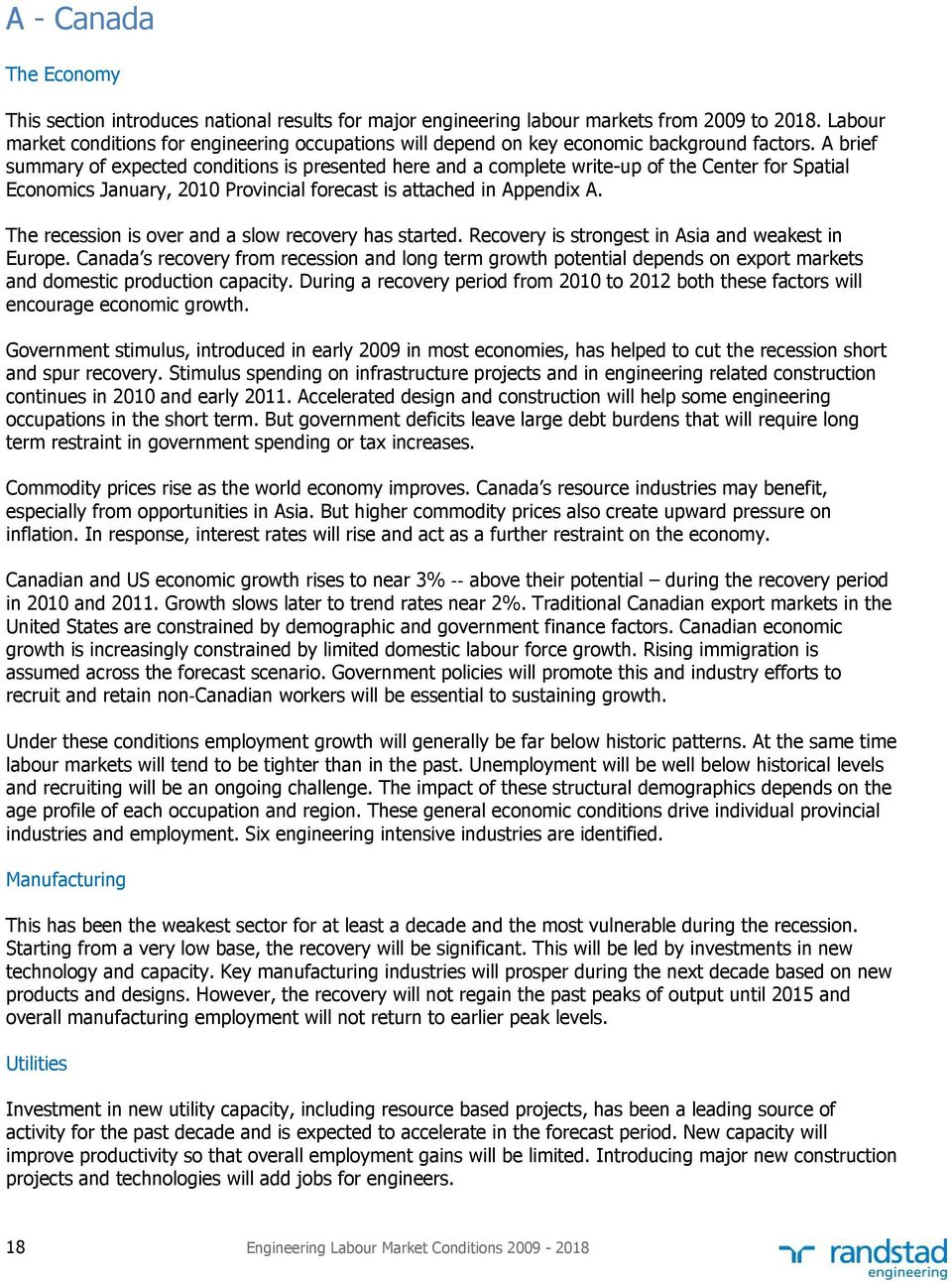 A brief summary of expected conditions is presented here and a complete write-up of the Center for Spatial Economics January, 2010 Provincial forecast is attached in Appendix A.