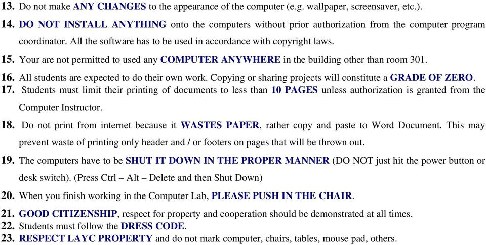 Your are not permitted to used any COMPUTER ANYWHERE in the building other than room 301. 16. All students are expected to do their own work.