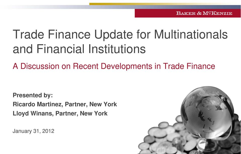 Trade Finance Presented by: Ricardo Martinez, Partner,