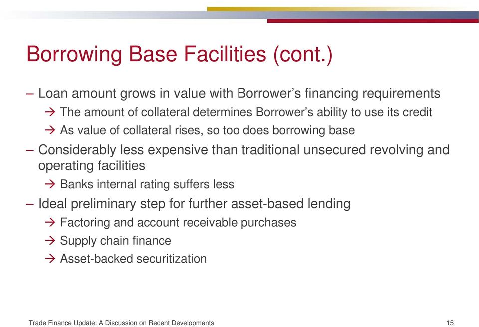 As value of collateral rises, so too does borrowing base Considerably less expensive than traditional unsecured revolving and operating