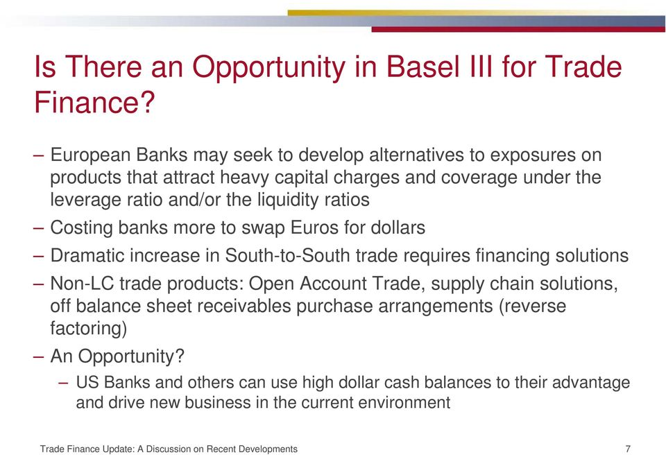 ratios Costing banks more to swap Euros for dollars Dramatic increase in South-to-South trade requires financing solutions Non-LC trade products: Open Account Trade,