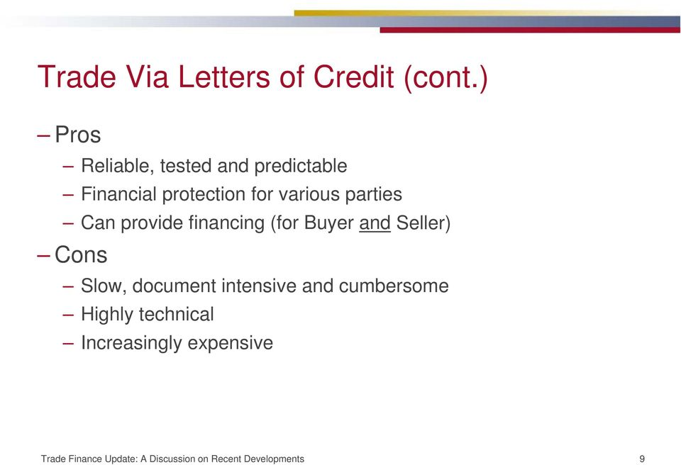parties Can provide financing (for Buyer and Seller) Cons Slow, document