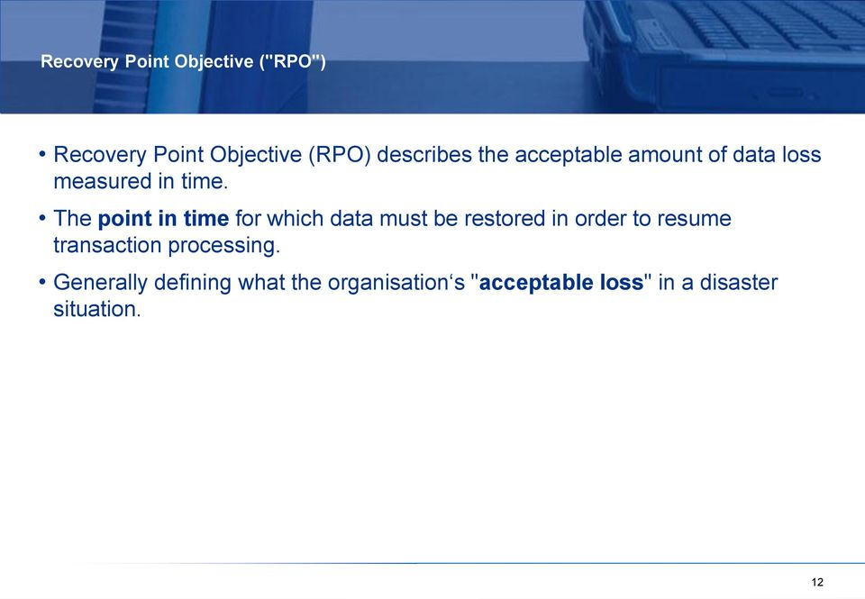 The point in time for which data must be restored in order to resume