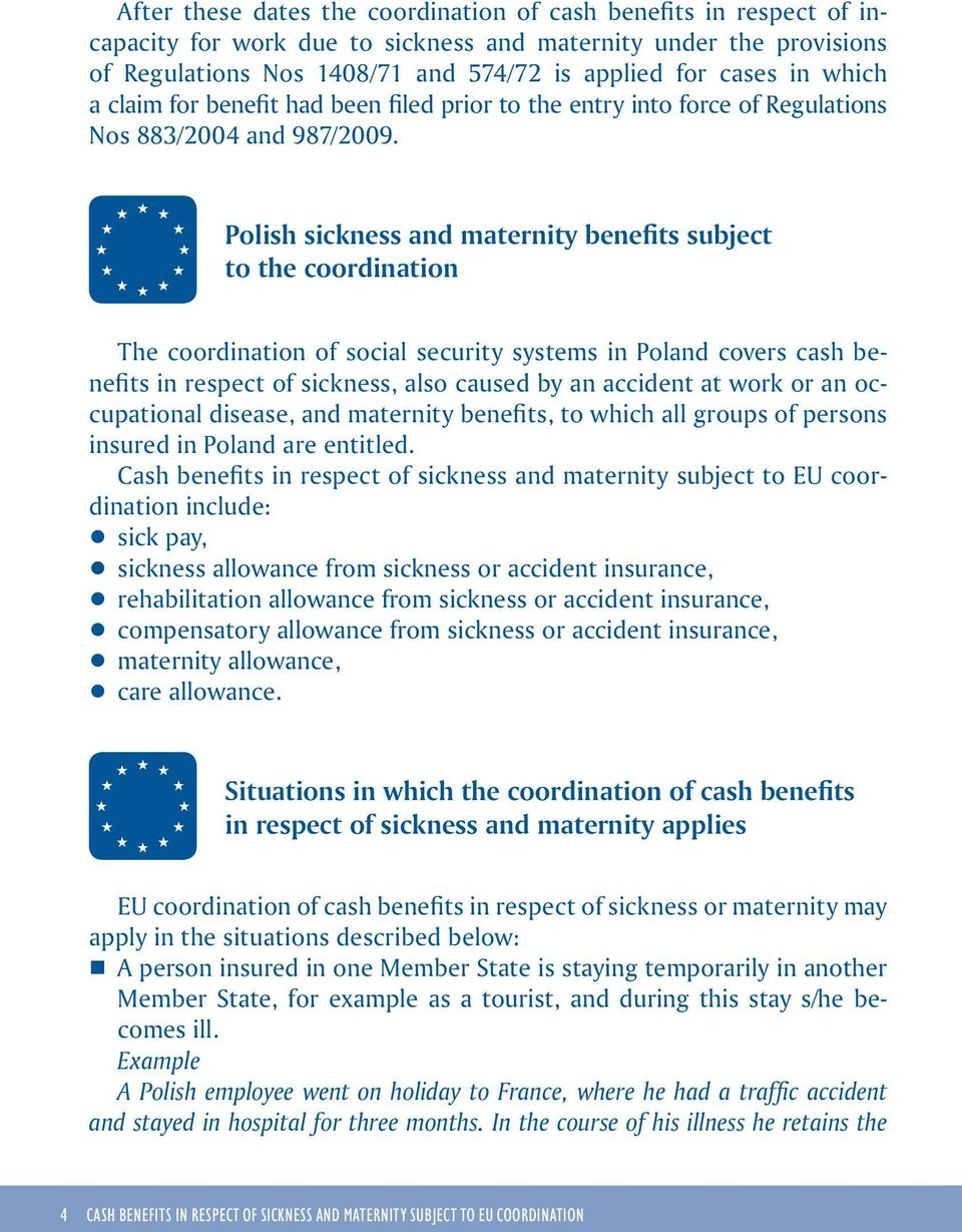 Polish sickness and maternity benefits subject to the coordination The coordination of social security systems in Poland covers cash benefits in respect of sickness, also caused by an accident at