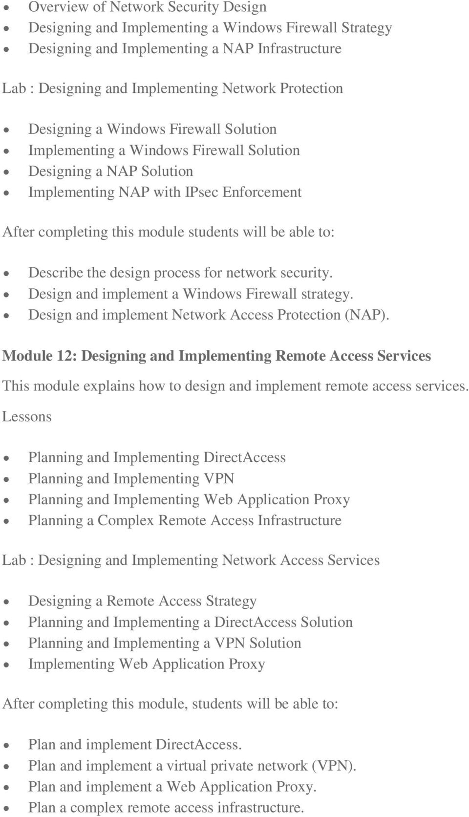 Describe the design process for network security. Design and implement a Windows Firewall strategy. Design and implement Network Access Protection (NAP).