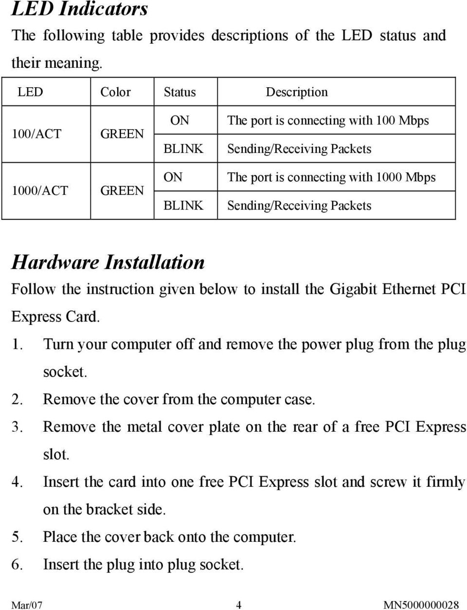 Sending/Receiving Packets Hardware Installation Follow the instruction given below to install the Gigabit Ethernet PCI Express Card. 1.