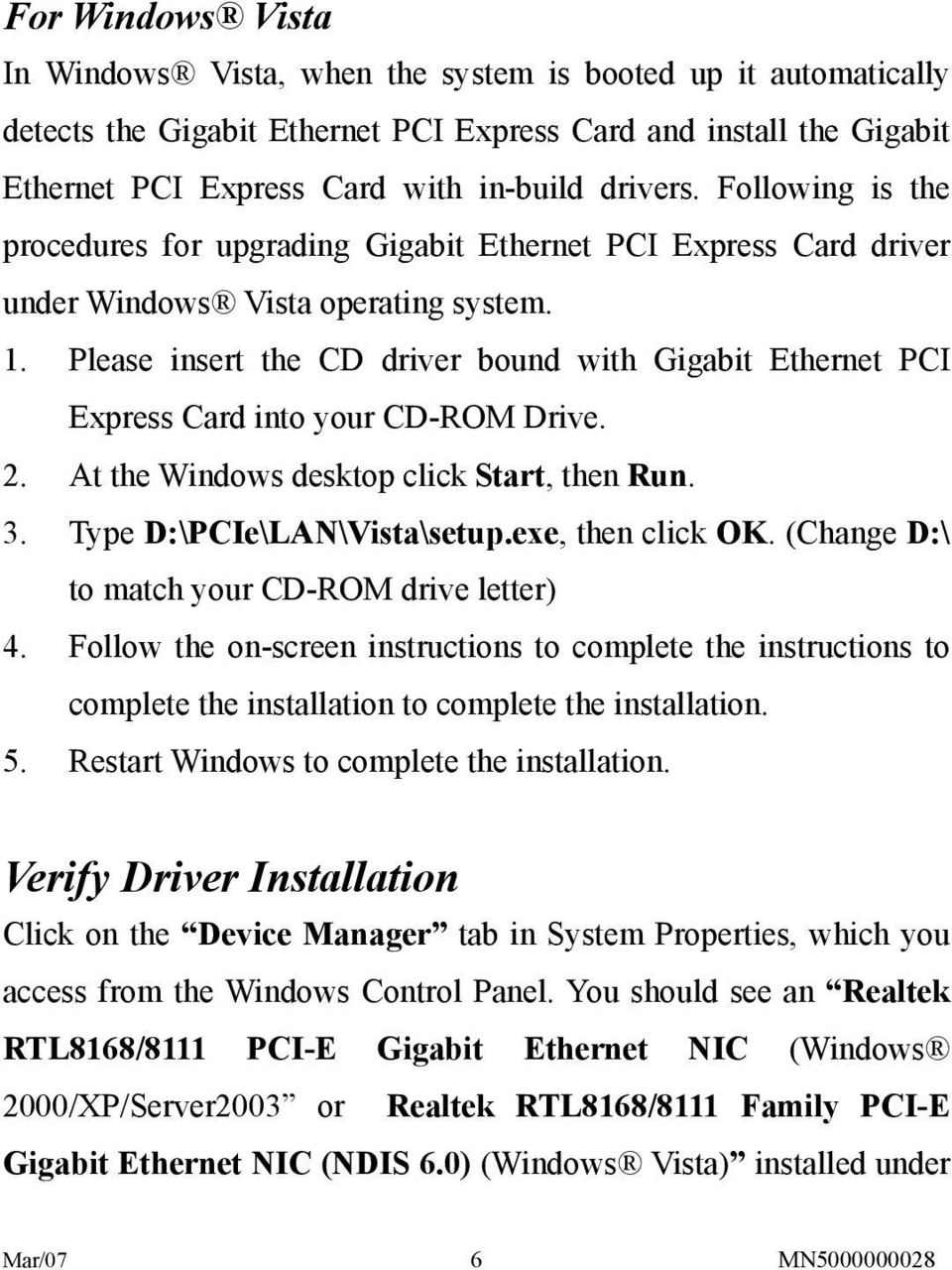 Please insert the CD driver bound with Gigabit Ethernet PCI Express Card into your CD-ROM Drive. 2. At the Windows desktop click Start, then Run. 3. Type D:\PCIe\LAN\Vista\setup.exe, then click OK.