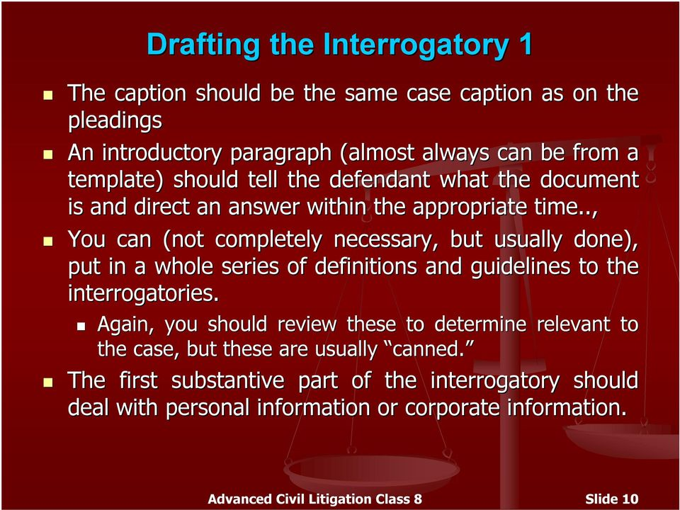 ., You can (not completely necessary, but usually done), put in a whole series of definitions and guidelines to the interrogatories.