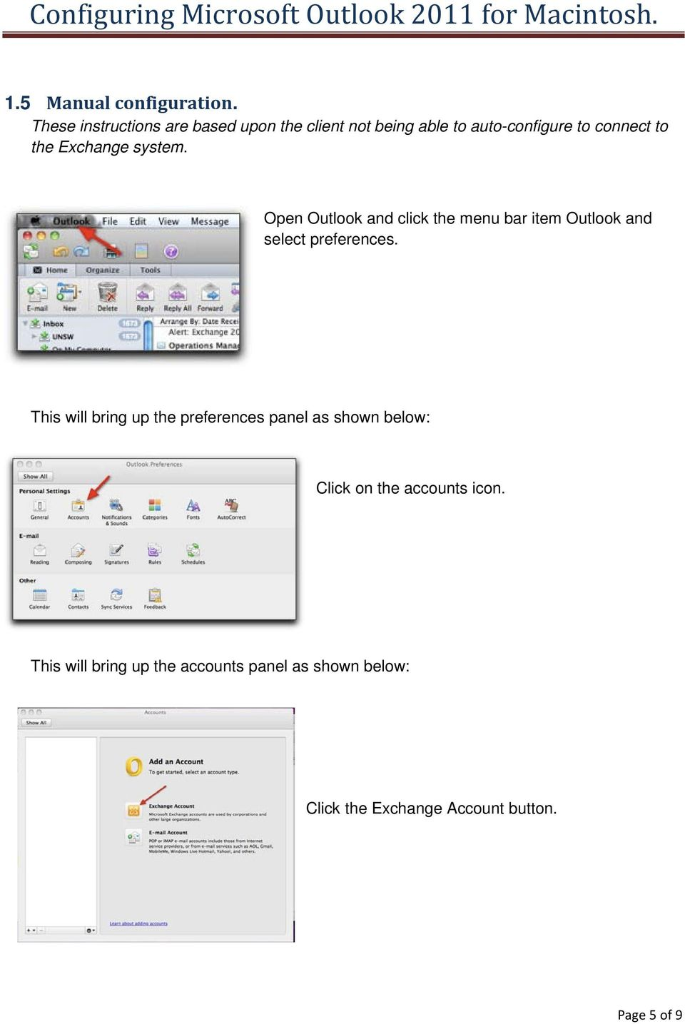 Exchange system. Open Outlook and click the menu bar item Outlook and select preferences.