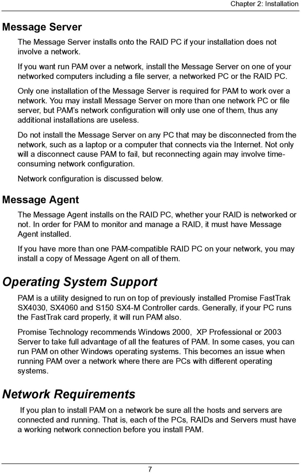 Only one installation of the Message Server is required for PAM to work over a network.