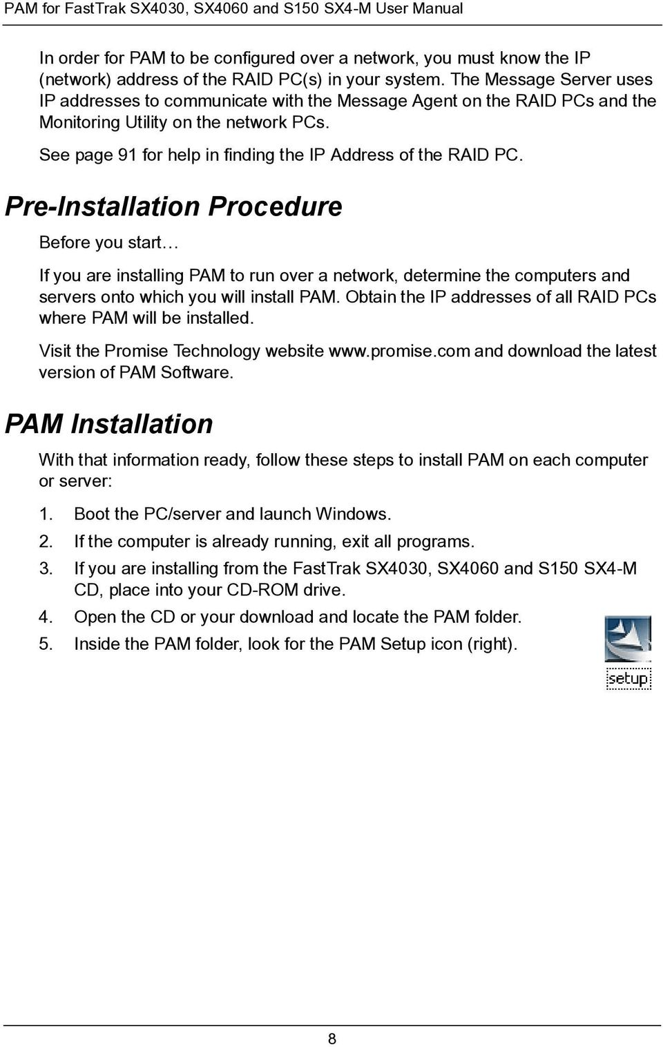 Pre-Installation Procedure Before you start If you are installing PAM to run over a network, determine the computers and servers onto which you will install PAM.