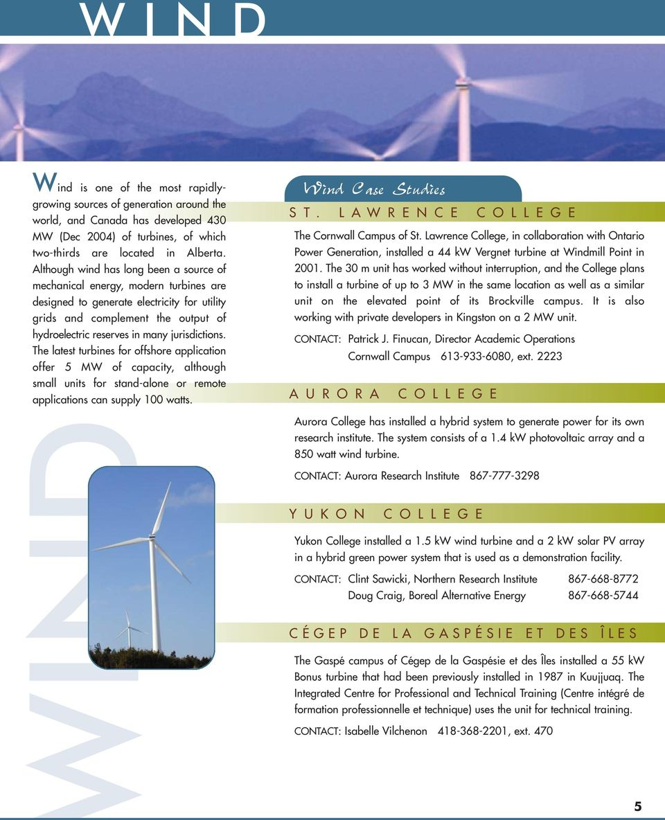 jurisdictions. The latest turbines for offshore application offer 5 MW of capacity, although small units for stand-alone or remote applications can supply 100 watts. Wind Case Studies S T.