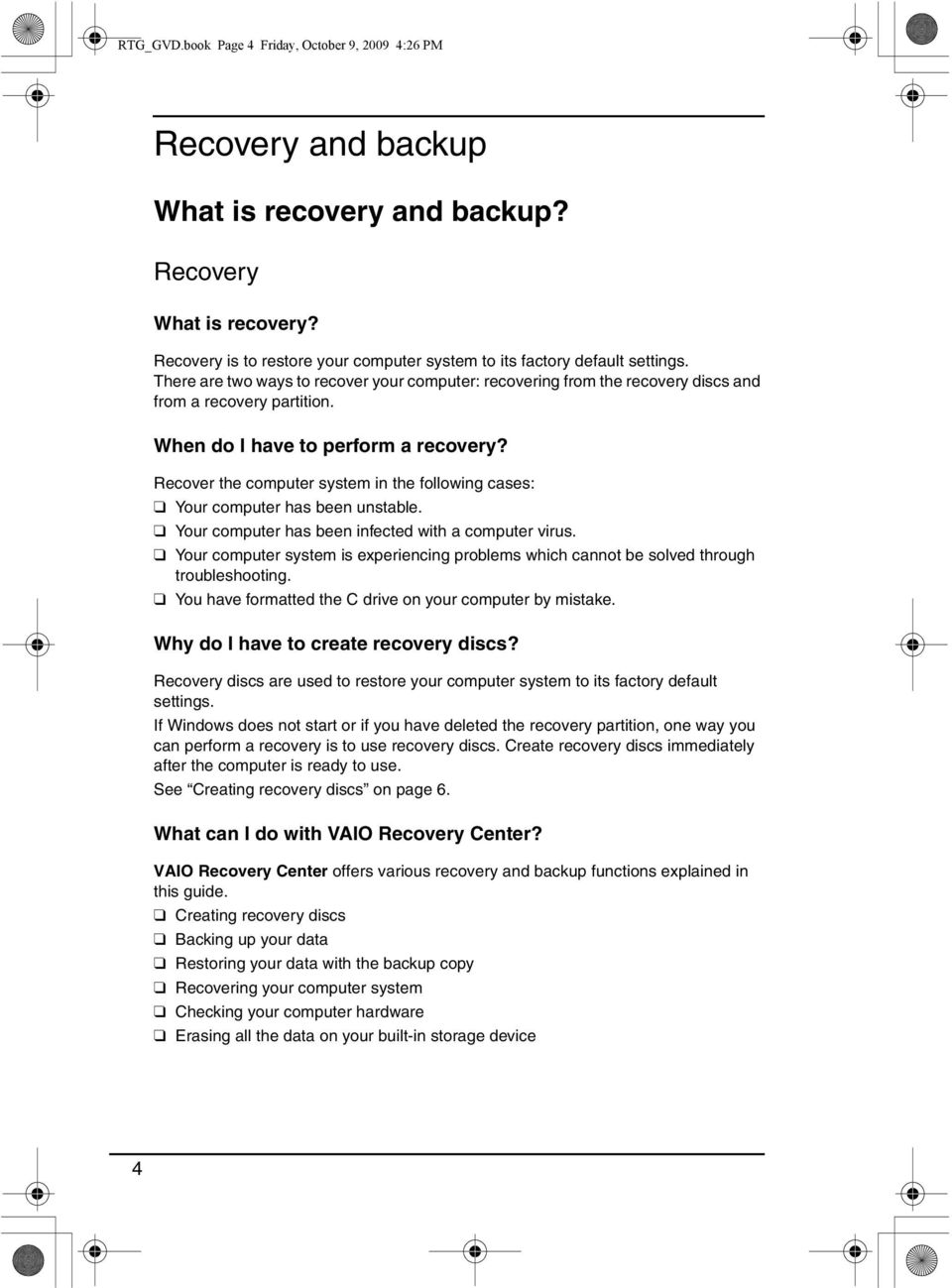 When do I have to perform a recovery? Recover the computer system in the following cases: Your computer has been unstable. Your computer has been infected with a computer virus.